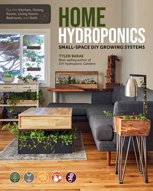 Home Hydroponics Small-space DIY growing systems for the kitchen, dining room, living room, bedroom, and bath