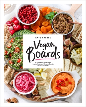 Vegan Boards 50 Gorgeous Plant-Based Snack, Meal, and Dessert Boards for All Occasions