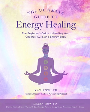 The Ultimate Guide to Energy Healing