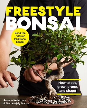 Freestyle Bonsai How to pot, grow, prune, and shape - Bend the rules of traditional bonsai