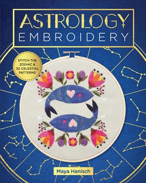 Astrology Embroidery Stitch the Zodiac and 30 Celestial Patterns