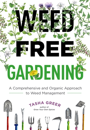 Weed-Free Gardening A Comprehensive and Organic Approach to Weed Management