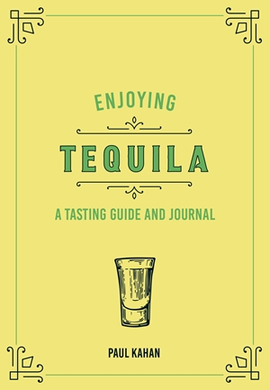 Enjoying Tequila A Tasting Guide and Journal