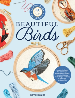 Beautiful Birds Easy techniques for learning to embroider a variety of beautiful birds and their habitats--step by step