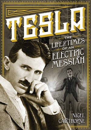 Tesla The Life and Times of an Electric Messiah