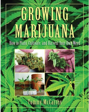 Growing Marijuana How to Plant, Cultivate, and Harvest Your Own Weed