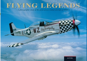 Flying Legends A photographic study of the great piston combat aircraft of World War II