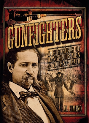 Gunfighters A Chronicle of Dangerous Men & Violent Death