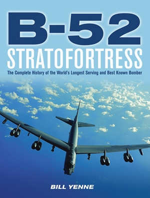 B-52 Stratofortress The Complete History of the World's Longest Serving and Best Known Bomber