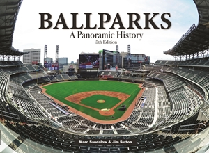 Ballparks A Panoramic History, 5th Edition