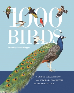 1000 Birds A Unique Collection of 1,000 Species in Exquisitely Detailed Paintings