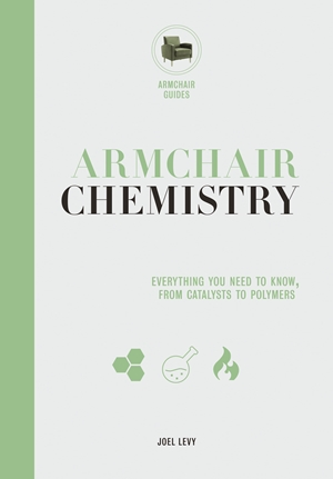 Armchair Chemistry From Molecules to Elements: The Chemistry of Everyday Life
