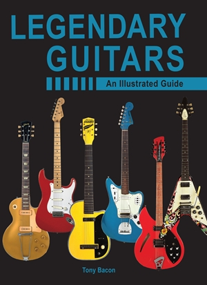 Legendary Guitars An Illustrated Guide