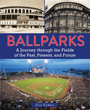 Ballparks A Journey Through the Fields of the Past, Present, and Future