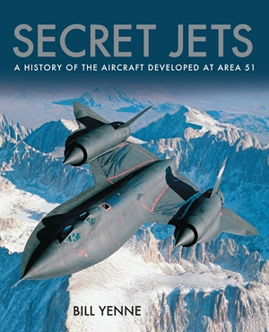 Secret Jets A History of the Aircraft Developed At Area 51