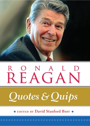 Ronald Reagan: Quotes and Quips