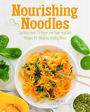 Nourishing Noodles Spiralize 75 Vegan and Raw Vegetable Recipes for Delicious Healthy Meals