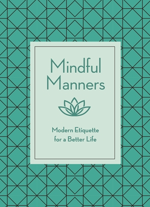 Mindful Manners Modern Etiquette for a Better Life