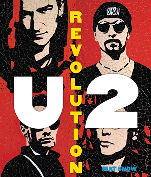 U2: Revolution A Complete Illustrated History