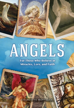 Angels For Those Who Believe in Miracles, Lore, and Faith