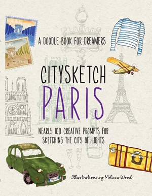 Citysketch Paris A Doodle Book for Dreamers - Nearly 100 Creative Prompts for Sketching the City of Lights