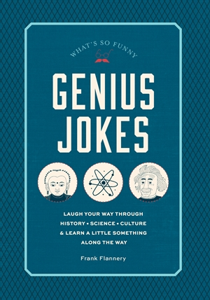 Genius Jokes Laugh Your Way Through History, Science, Culture & Learn a Little Something Along the Way