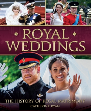 Royal Weddings A History of Regal Matrimony