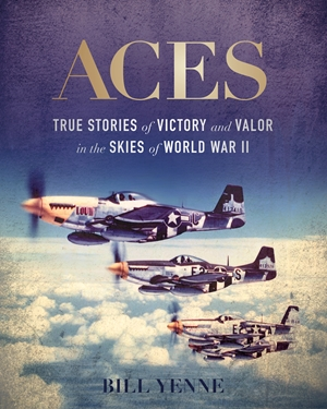 Aces True Stories of Victory and Valor in the Skies of World War II