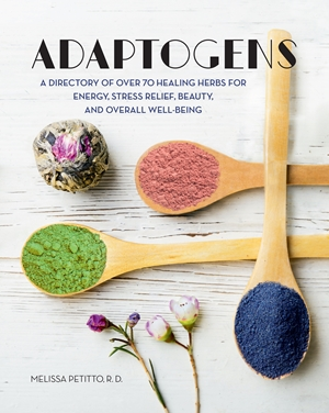 Adaptogens HARNESS THE POWER OF SUPER HERBS TO REDUCE STRESS & RESTORE CALM