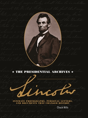 Lincoln The Presidential Archives - Intimate Photographs, Personal Letters, and Documents that Changed History