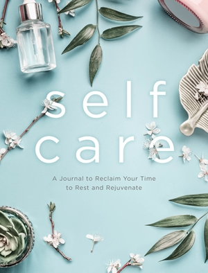 Self Care A Journal to Reclaim your Time to Rest and Rejuvenate