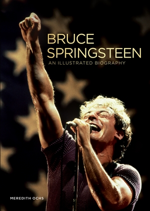 Bruce Springsteen An Illustrated Biography