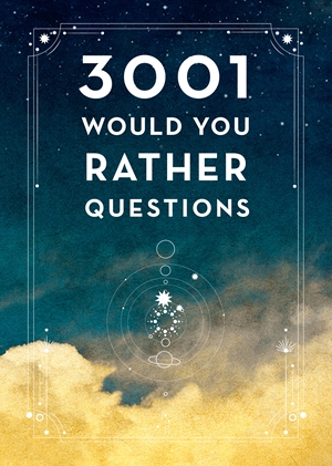 3,001 Would You Rather Questions - Second Edition