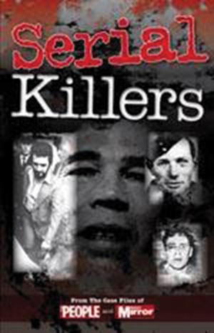 Serial Killers From the Case Files of People and Daily Mirror