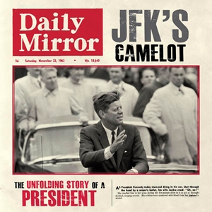 JFK's Camelot The Unfolding Story of a President