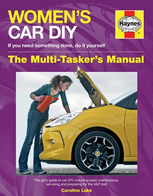 Women's Car DIY - If you need something done, do it yourself - The Multi-Tasker's Manual