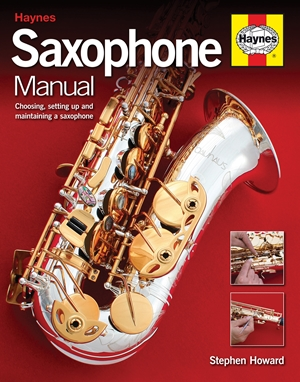 Saxophone Manual Choosing, Setting Up and Maintaining a Saxophone