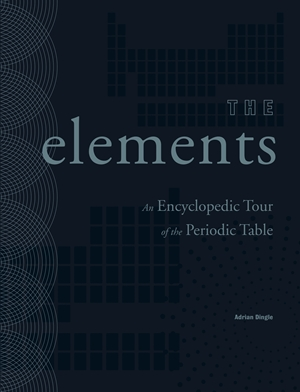 The Elements An Encyclopedic Tour of the Periodic Table