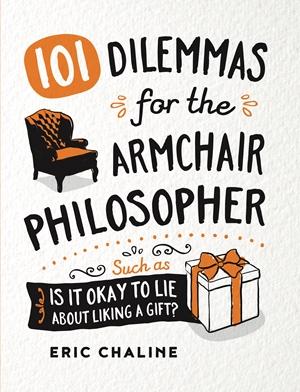 101 Dilemmas for the Armchair Philosopher