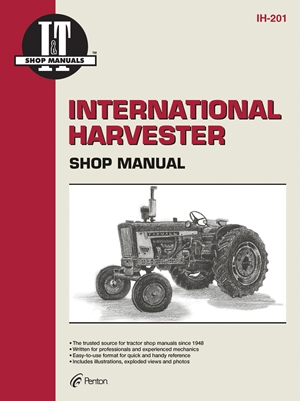 International Harvester: A Collection of I&t Shop Service Manuals Covering 21 Popular International Harvester Tractor Models