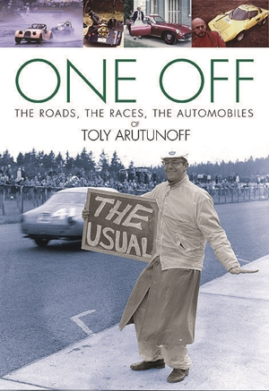 One Off  The Roads, The Races, The Automobiles of Toly Arutunoff