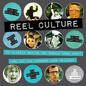 Reel Culture 50 Movies You Should Know About (So You Can Impress Your Friends)