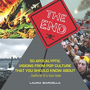 The End 50 Apocalyptic Visions From Pop Culture That You Should Know About...Before It's Too Late
