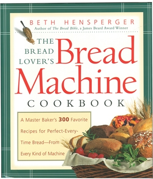 The Bread Lover's Bread Machine Cookbook