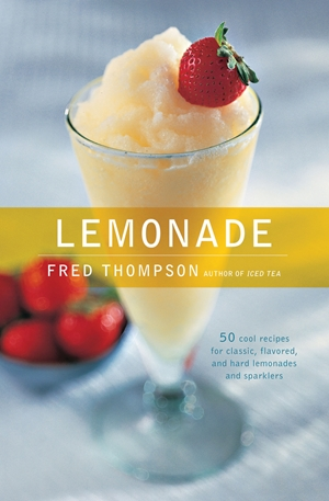 Lemonade 50 Cool Recipes for Classic, Flavored, and Hard Lemonades and Sparklers
