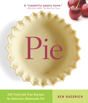 Pie 300 Tried-and-True Recipes for Delicious Homemade Pie