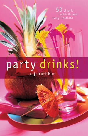 Party Drinks! 50 Classic Cocktails and Lively Libations