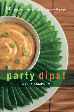 Party Dips! 50 Zippy, Zesty, Spicy, Savory, Tasty, Tempting Dips