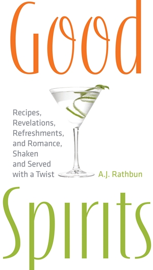 Good Spirits Recipes, Revelations, Refreshments, and Romance, Shaken and Served with a Twist