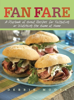 Fan Fare A Playbook of Great Recipes for Tailgating or Watching the Game at Home